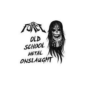 "THE FORCE [PRY] ""Old School Metal Onslaught"""