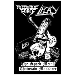 """LEGACY [Col] - ALCOHOLIC FORCE [Col] """"The Speed Metal Chainsaw Massacre"""""""